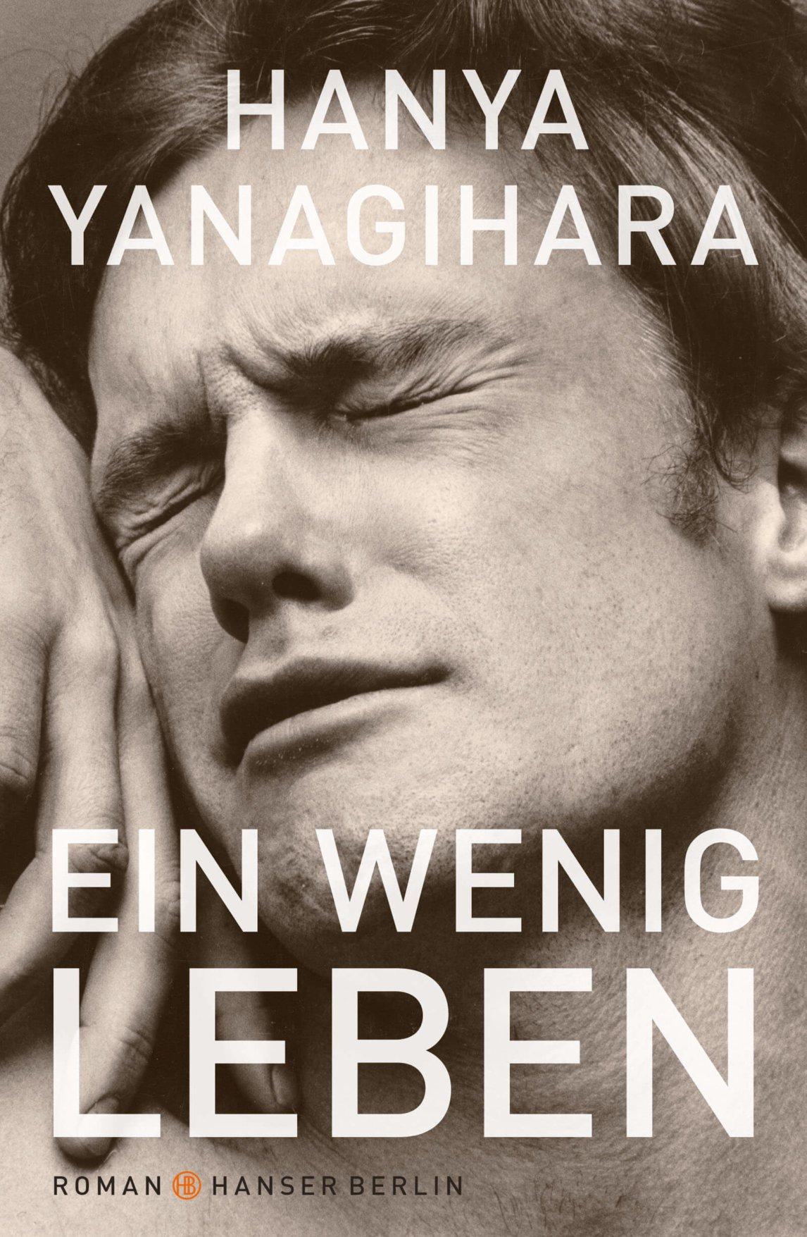 Ein wenig lebe von Hanya Yanagihara aus dem Englischen von Stephan Kleiner